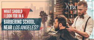 What should I look for in a barbering school near Los Angeles